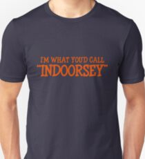 "I'm what you'd call ""indoorsey"" T-Shirt"