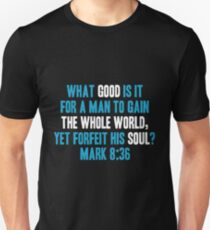 What Good is it for a Man to Gain the Whole World, Yet Forfeit his Soul? T-Shirt