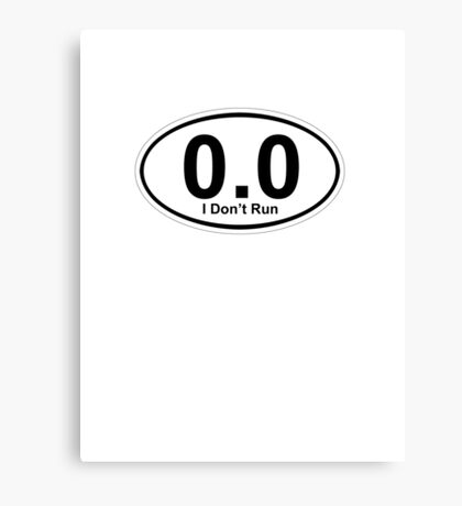 0.0 I don't run.  Canvas Print