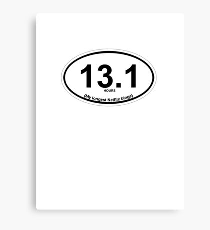 13.1 My longest Netflix binge Canvas Print
