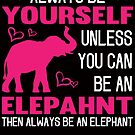 Always Be Yourself Unless You Can Be An Elephant by SavvyTurtle
