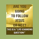 ARE YOU GOING TO FOLLOW JESUS OR NOT by kj dePace'