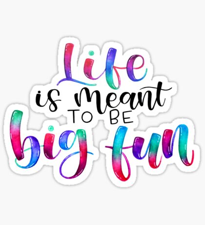 Life is Meant to be Big Fun - Positive Quote  Sticker