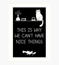 This Is Why We Can't Have Nice Things Art Print