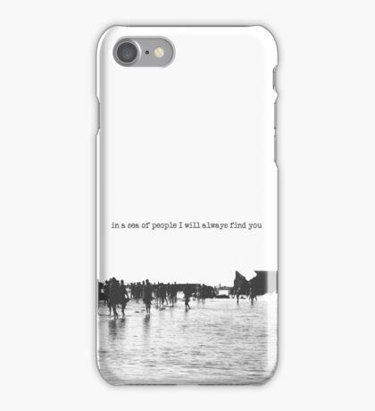 in a sea of people I will always find you iPhone Case/Skin