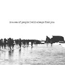 in a sea of people I will always find you by Ingrid Beddoes