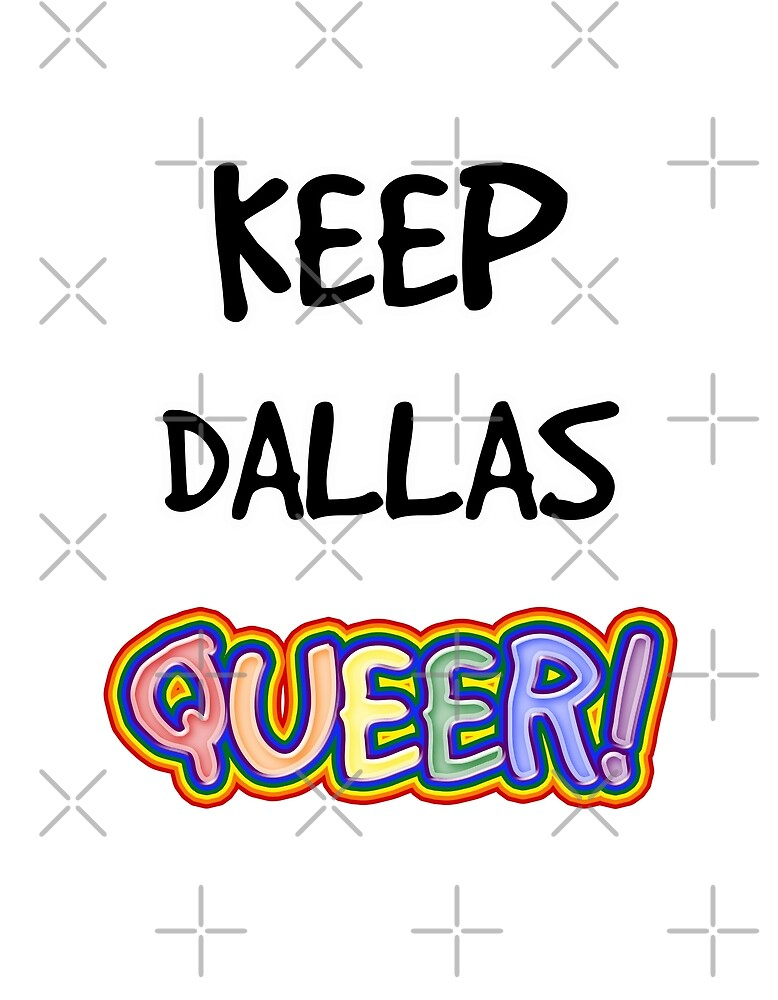 Keep Dallas Queer! by technoqueer