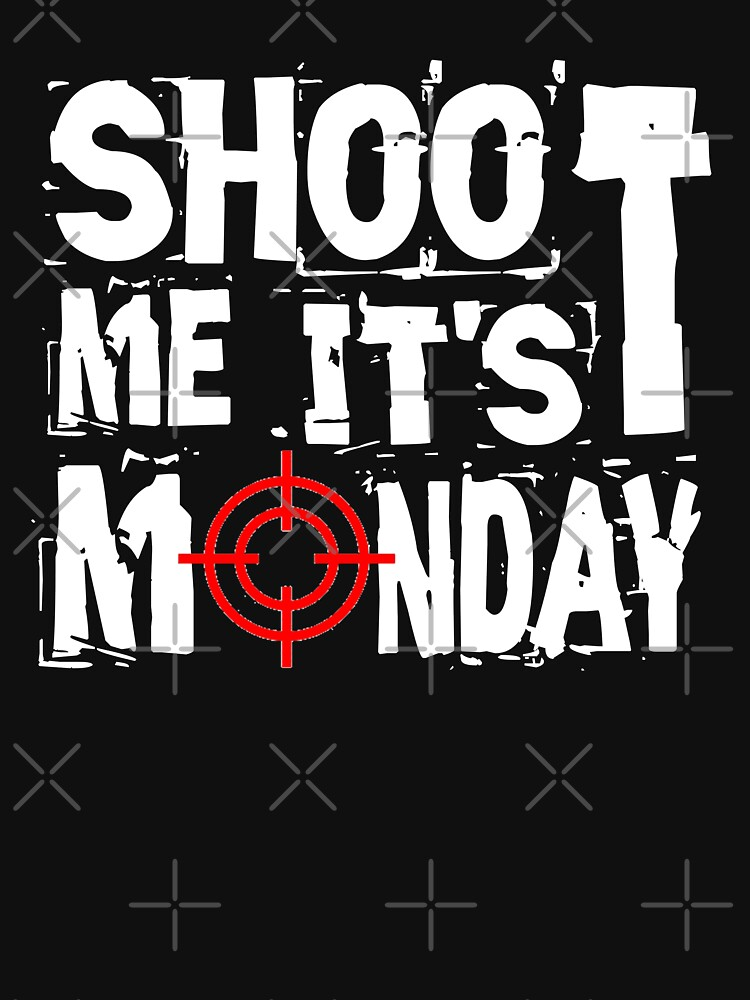 Shoot Me It's Monday by Mbranco