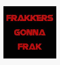 Battlestar Galactica - Frakkers gonna frak Photographic Print