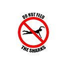 Sharks   Do not feed the sharks  by Andy Renard