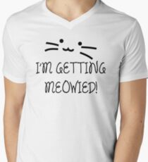 I'm Getting Meowied! Men's V-Neck T-Shirt