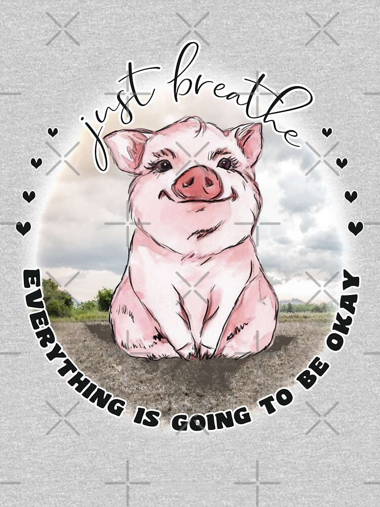 Pig Lovers Inspirational  Just Breathe  by IconicTee