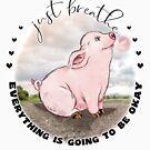 Happy Bubblegum Piggy Inspirational  Just Breathe  by IconicTee