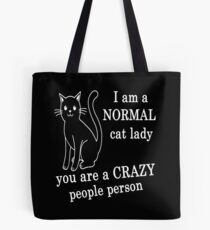 I AM A NORMAL CAT LADY YOU ARE A CRAZY PEOPLE PERSON Tote Bag