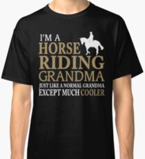I'M A HORSE RIDING GRANDMA JUST LIKE A NORMAL GRANDMA EXCEPT MUCH COOLER Classic T-Shirt
