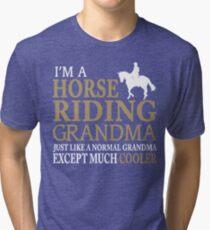 I'M A HORSE RIDING GRANDMA JUST LIKE A NORMAL GRANDMA EXCEPT MUCH COOLER Tri-blend T-Shirt