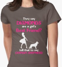 THEY SAY DIAMONDS ARE A GIRLS BEST FRIENDS TELL THAT TO MY GERMAN SHEPHERD Womens Fitted T-Shirt
