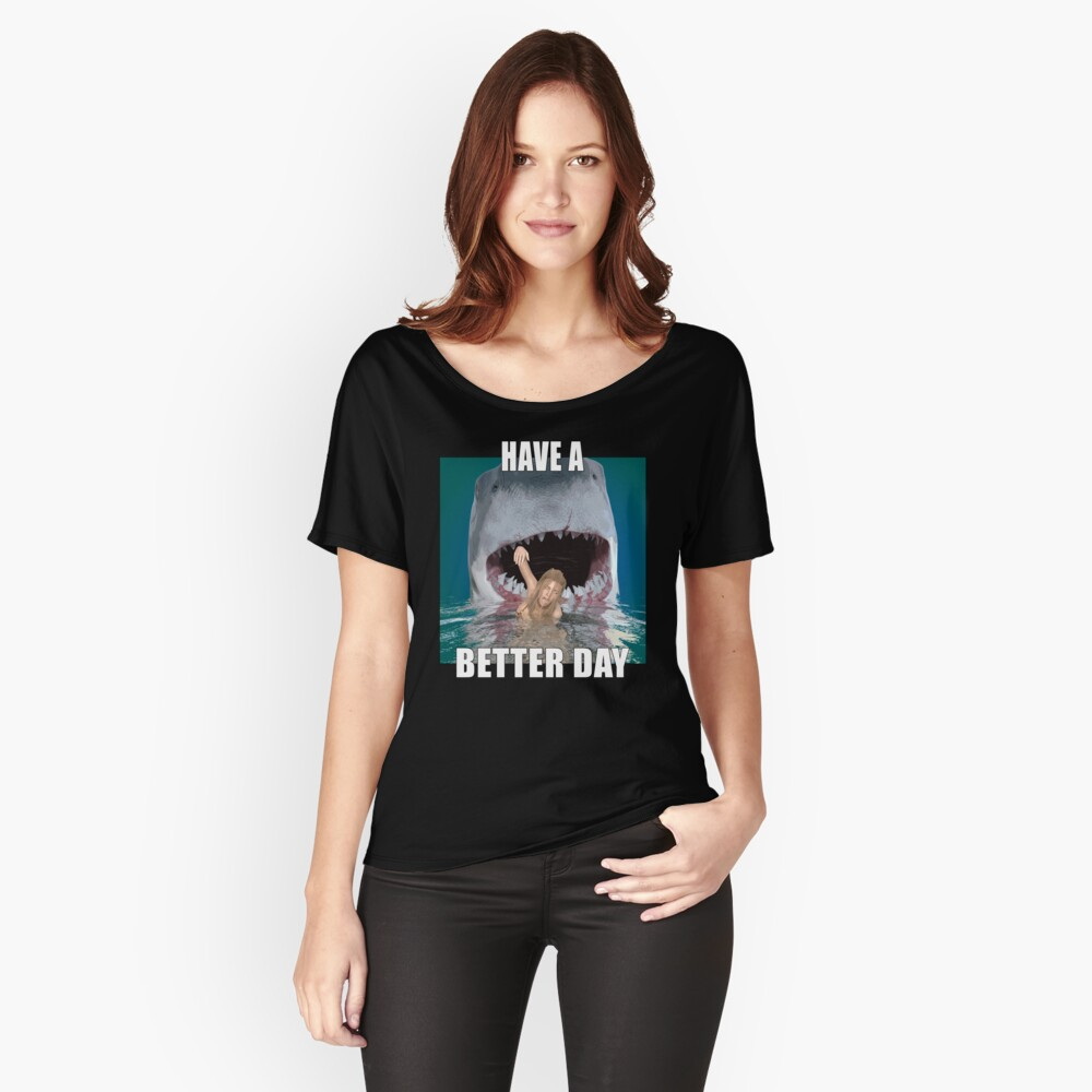 Shark attack - Have a better day! Relaxed Fit T-Shirt