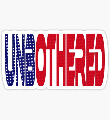 #OurPatriotism: UnbOthered (Red, White, Blue) by Onjena Yo Glossy Sticker
