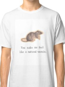 You Make Me Feel Like A Natural Vermin Rat Classic T-Shirt
