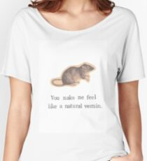 You Make Me Feel Like A Natural Vermin Rat Women's Relaxed Fit T-Shirt