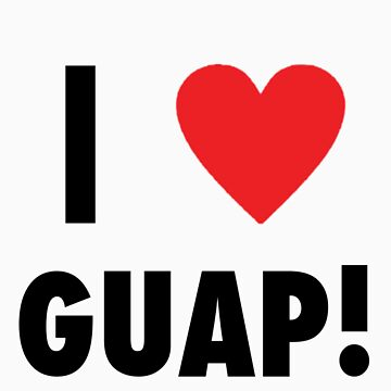 I Love Guap! T- Shirt by LifeSince1987