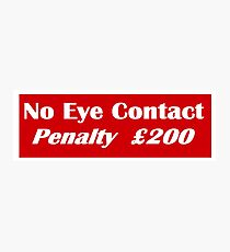 No Eye Contact - Penalty £200 Photographic Print