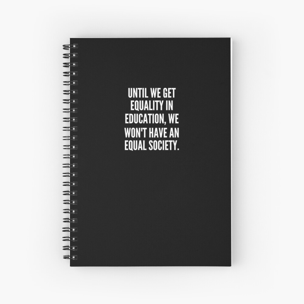 Until we get equality in education we won t have an equal society Cuaderno de espiral