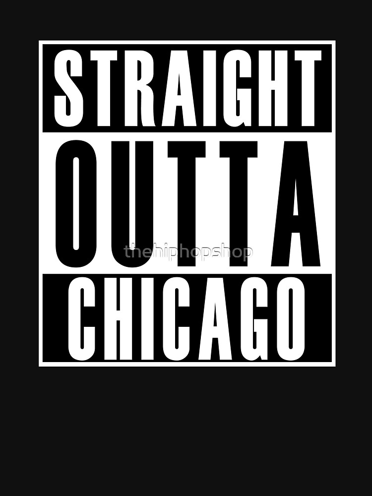 Straight Outta Chicago by thehiphopshop