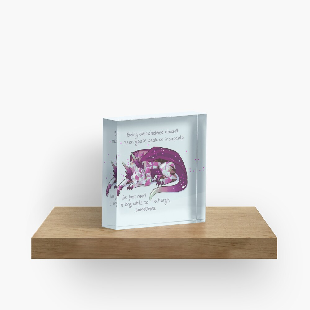 """""""Being overwhelmed doesn't mean you're weak or incapable"""" Gemstone Dragon Acrylic Block"""