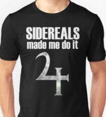 Sidereals made me do it T-Shirt