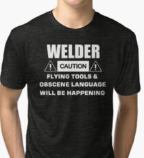 welder caution flying tools & obscene language will be happening Tri-blend T-Shirt