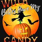 Hexe hat besser meine Süßigkeit lustiges Halloween von Packrat