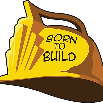 Born to Build by dominicmarco