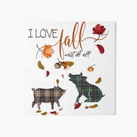 Pig Lovers - I Love Fall Most of All  Art Board Print