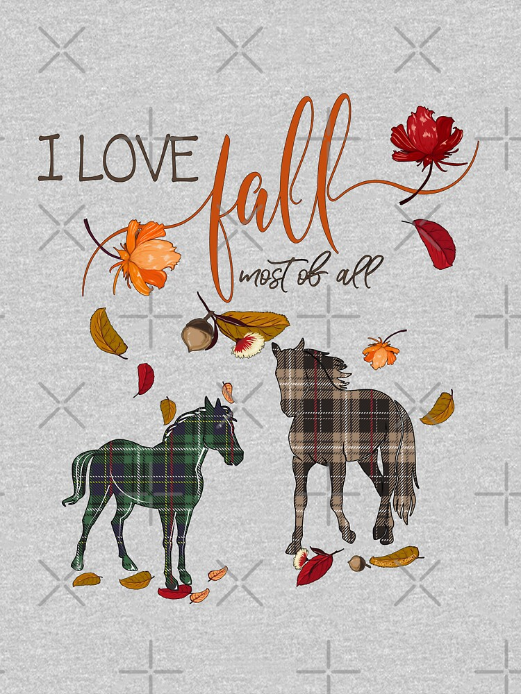 Horse Lovers - I Love Fall Most of All  by IconicTee