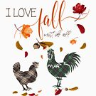 Chicken Lovers - I Love Fall Most of All  by IconicTee