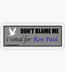 Don't blame me, I voted for Ron Paul.  Transparent Sticker