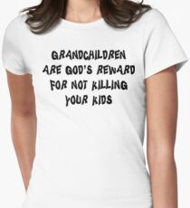 "Grandma ""Grandchildren Are God's Reward For Not Killing Your Kids"" Womens Fitted T-Shirt"