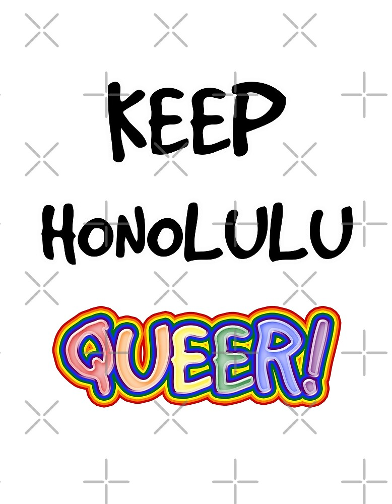 Keep Honolulu Queer! by technoqueer