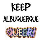Keep Albuquerque Queer! by technoqueer
