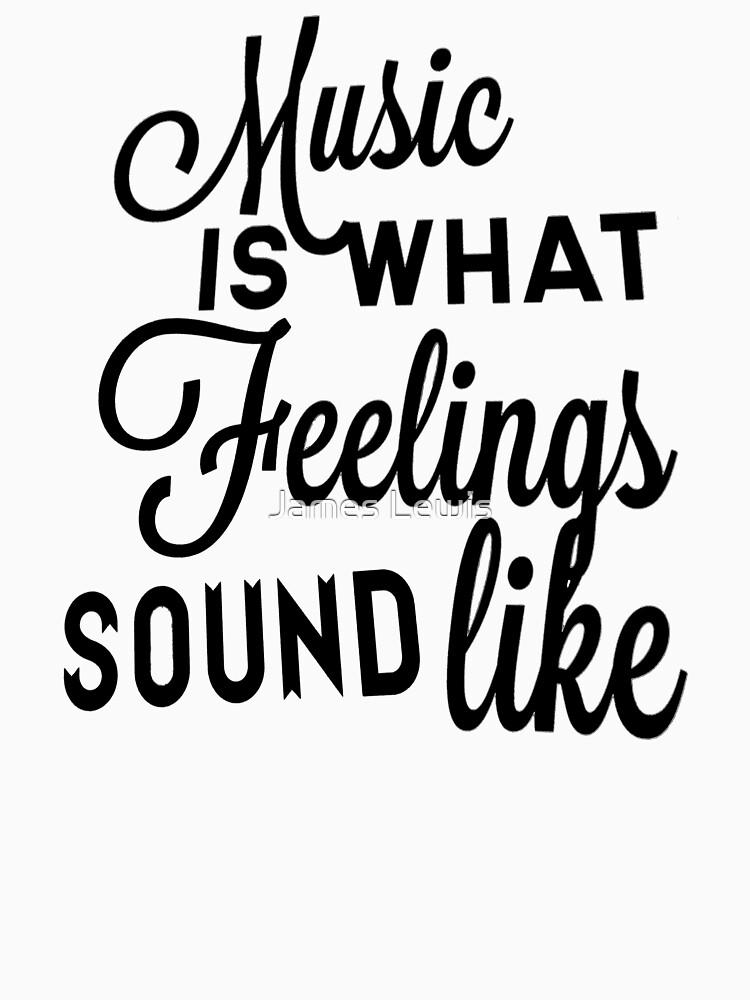 Music Is What Feelings Sound Like by musicdjc