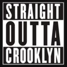 STRAIGHT OUTTA CROOKLYN by forgottentongue