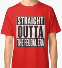Straight Outta the Feudal Era Classic T-Shirt