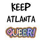 Keep Atlanta Queer! by technoqueer