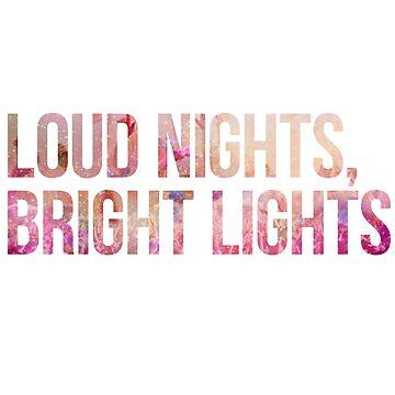 Loud Nights, Bright Lights by goodsenseshirts