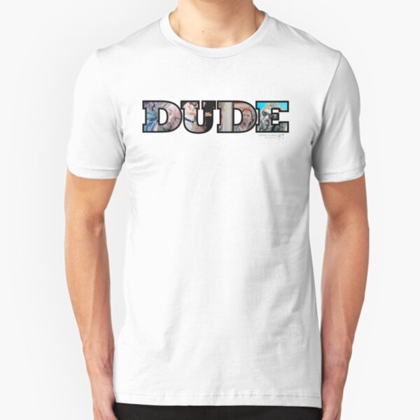 Dude Slim Fit T-Shirt