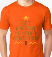 Get Dressed Ye Merry Gentlemen Unisex T-Shirt