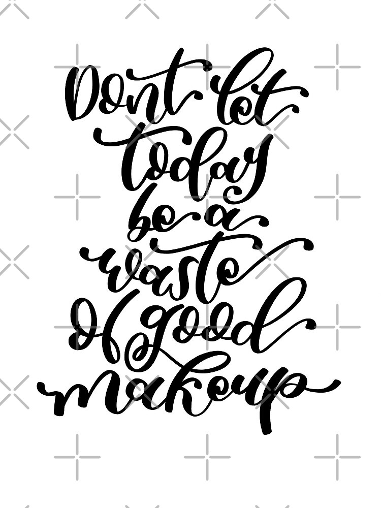 Don't Let Today Be a Waste of Good Makeup by whyshewrote