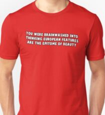 you were brainwashed into thinking european features are the epitome of beauty Unisex T-Shirt